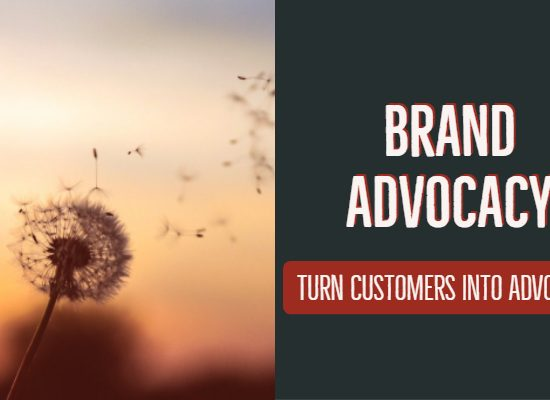 Brand Advocacy: Turn Your Customers Into Advocate