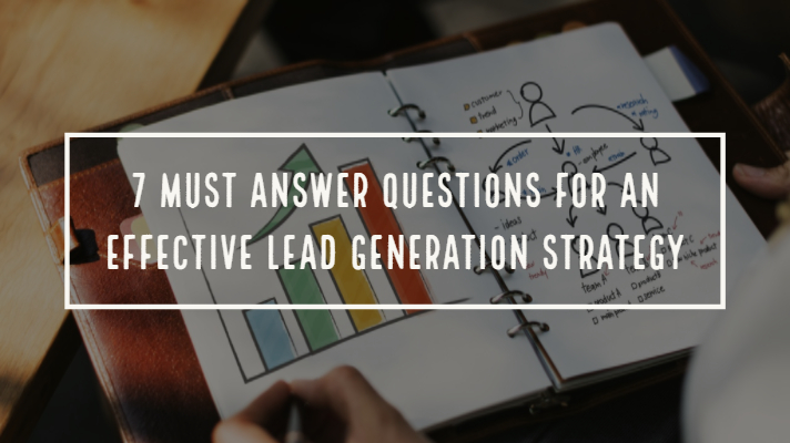 7 must answer questions for an effective lead generation strategy